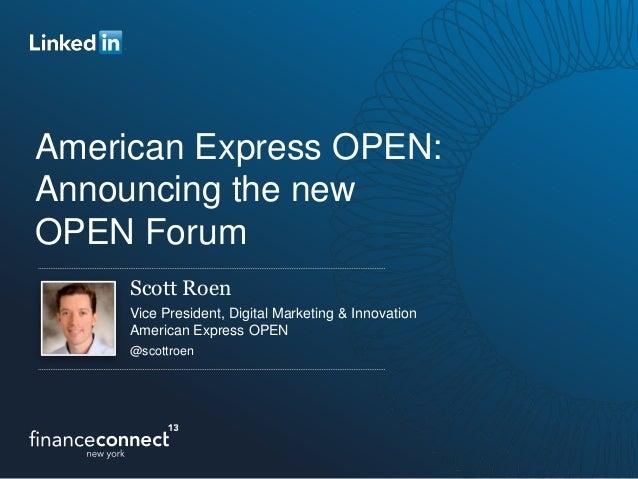 American Express OPEN:Announcing the newOPEN ForumScott RoenVice President, Digital Marketing & InnovationAmerican Express...