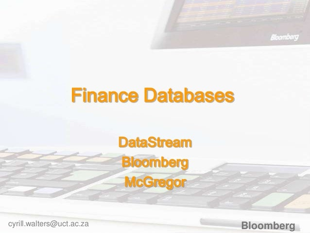 Finance Databases DataStream Bloomberg McGregor cyrill.walters@uct.ac.za  Bloomberg