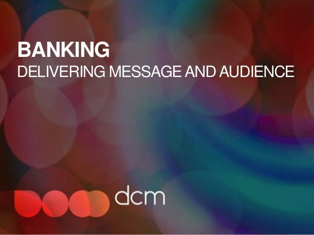 BANKINGDELIVERING MESSAGE AND AUDIENCE