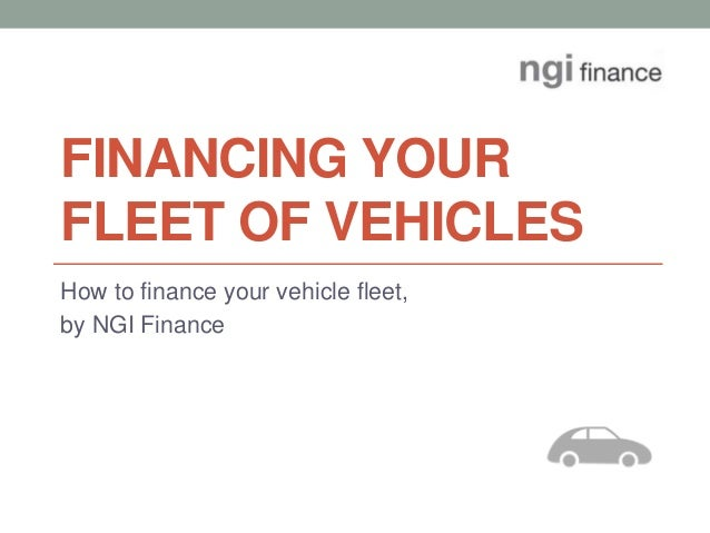 FINANCING YOUR FLEET OF VEHICLES How to finance your vehicle fleet, by NGI Finance