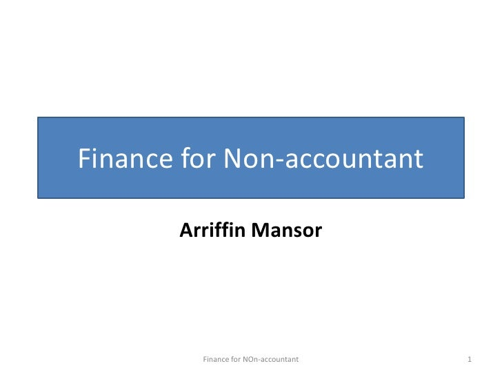 Finance for Non-accountant       Arriffin Mansor         Finance for NOn-accountant   1