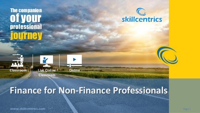 Page |Page | Finance for Non-Finance Professionals The companion of your professional journey Classroom Live Online Classr...