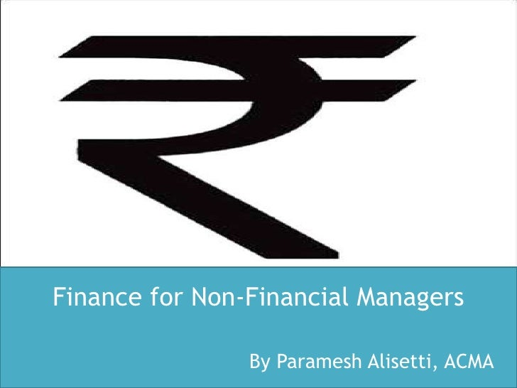 Finance for Non-Financial Managers                By Paramesh Alisetti, ACMA