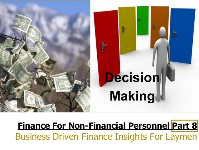 Finance For Non-Financial Personnel Part 8 Business Driven Finance Insights For Laymen Decision Making