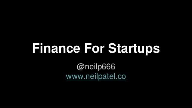 Finance For Startups @neilp666 www.neilpatel.co