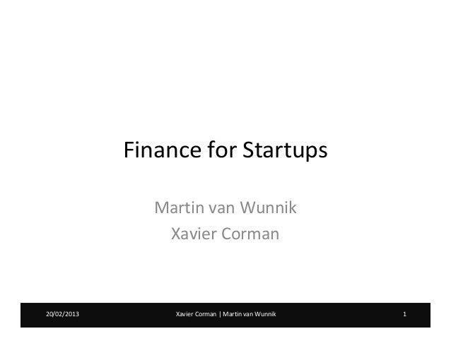 Finance for Startups                Martin van Wunnik                 Xavier Corman20/02/2013        Xavier Corman | Marti...