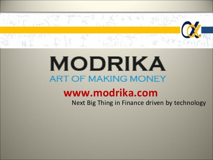 www.modrika.com Next Big Thing in Finance driven by technology