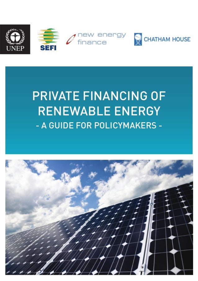 new energy finance PRIVATE FINANCING OF RENEWABLE ENERGY - A GUIDE FOR POLICYMAKERS -