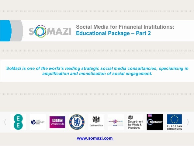 e Social Media for Financial Institutions: Educational Package – Part 2 SoMazi is one of the world's leading strategic soc...