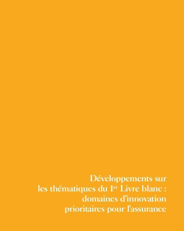 146 ● Le Livre Blanc 2 de l'innovation dans l'assurance Développements sur les thématiques du 1er Livre blanc : domaines d...