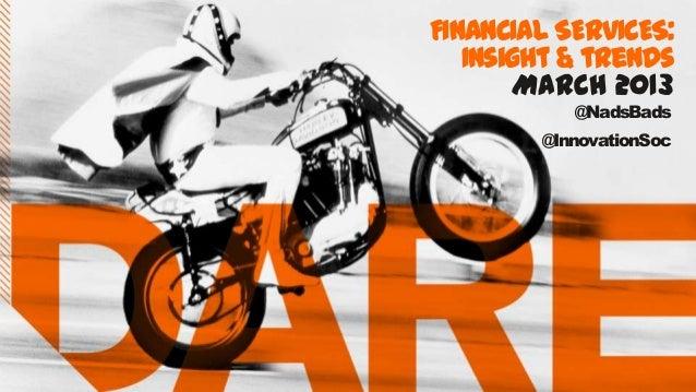 prilFINANCIAL SERVICES: Insight & trends March 2013 @NadsBads @InnovationSoc