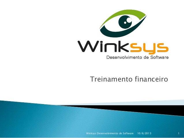 Treinamento financeiro10/6/2013 1Winksys Desenvolvimento de Software