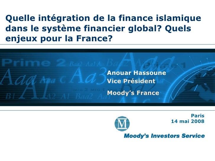Quelle intégration de la finance islamique dans le système financier global? Quels enjeux pour la France? Anouar Hassoune ...
