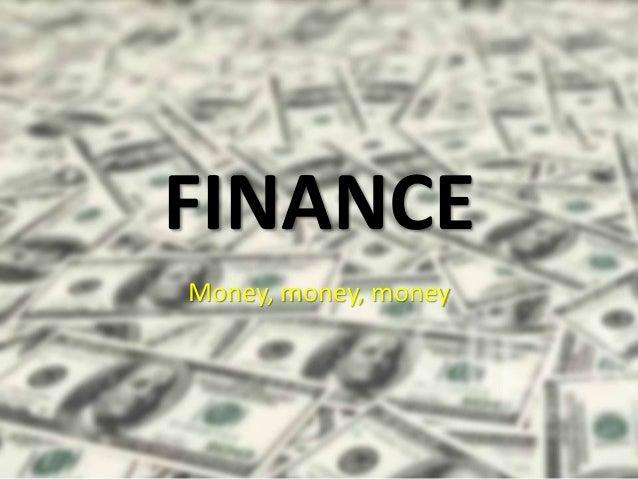 FINANCE Money, money, money