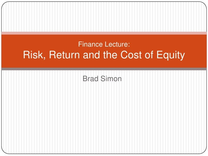 Finance Lecture:Risk, Return and the Cost of Equity            Brad Simon