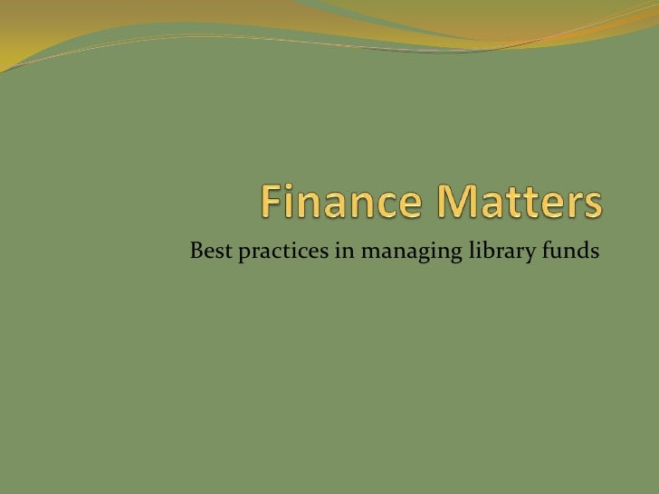 Finance Matters<br />Best practices in managing library funds<br />