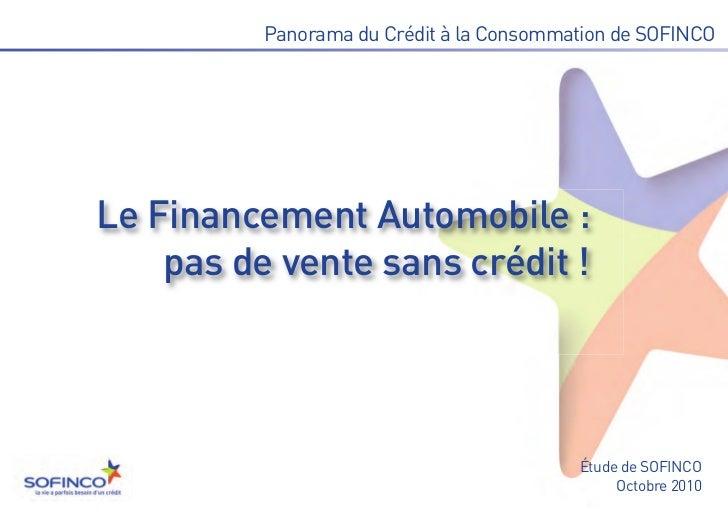 Le Financement Automobile :    pas de vente sans crédit !          Panorama du Crédit à la Consommation de SOFINCO        ...