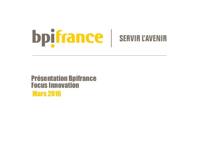 Présentation Bpifrance Focus Innovation Mars 2016