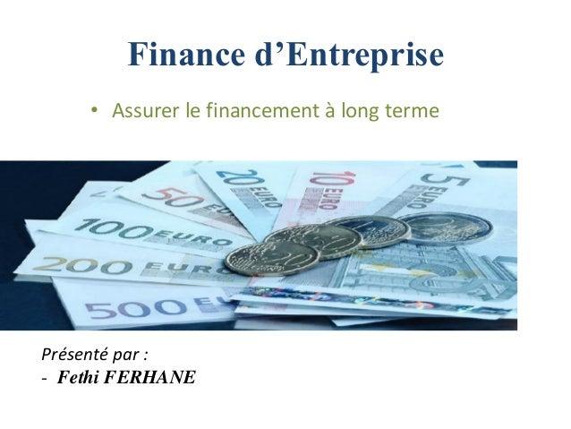 Finance d'Entreprise • Assurer le financement à long terme Présenté par : - Fethi FERHANE