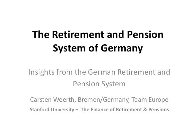 The Retirement and Pension System of Germany Insights from the German Retirement and Pension System Carsten Weerth, Bremen...