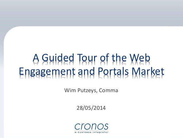 A Guided Tour of the Web Engagement and Portals Market Wim Putzeys, Comma 28/05/2014