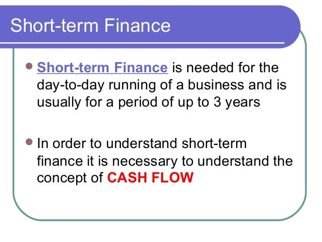 finance short term Start your financial planning for short-term programs as early as possible to assess what you can afford as you work to develop a budget for your studies, keep in mind that your overall costs include transportation, tuition, fees, and living expenses.