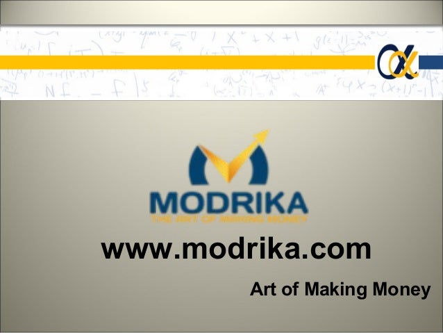 www.modrika.com        Art of Making Money