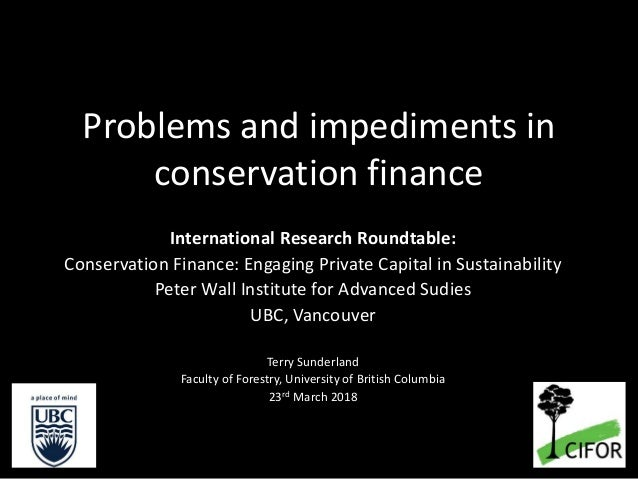 Problems and impediments in conservation finance International Research Roundtable: Conservation Finance: Engaging Private...