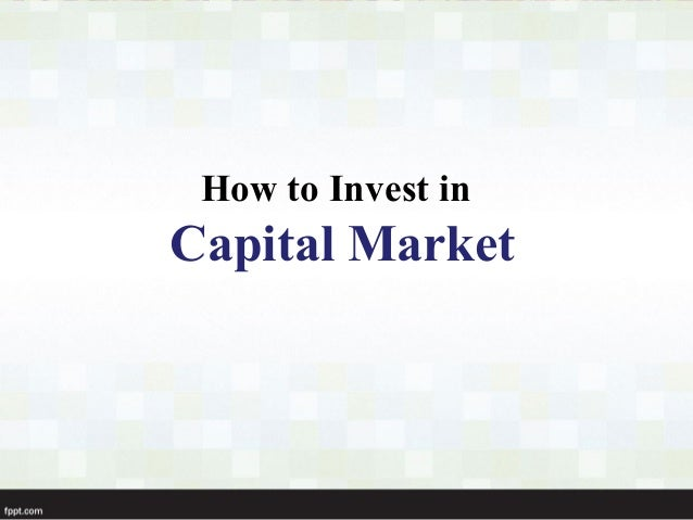 How to Invest in Capital Market
