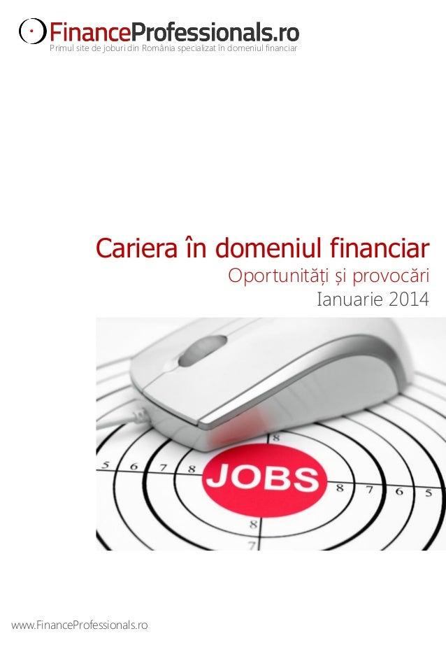 Primul site de joburi din România specializat în domeniul financiar  Cariera în domeniul financiar Oportunități și provocă...