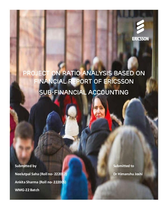 Project on Ratio analysis based on Financial Report of Ericsson SUB-Financial accounting  Submitted by  Submitted to  Neel...