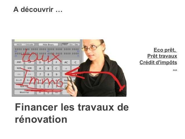 Financer les travaux de rénovation A découvrir… Eco prêt, Prêt travaux Crédit d'impôts ...