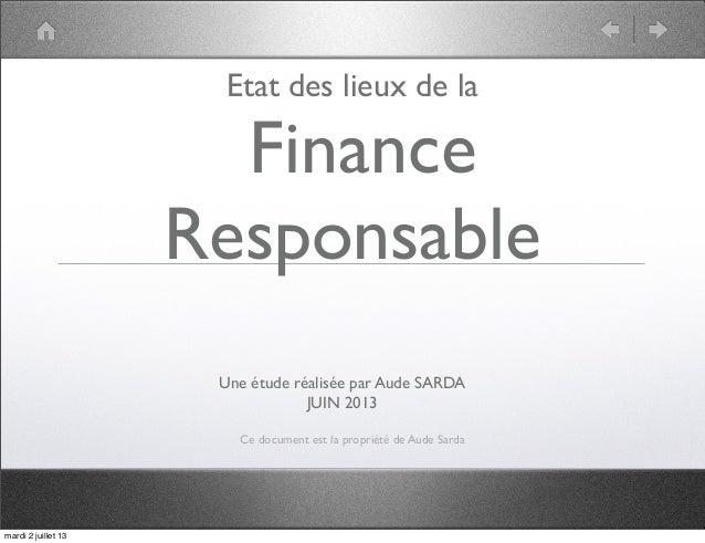 Etat des lieux de la Finance Responsable Ce document est la propriété de Aude Sarda Une étude réalisée par Aude SARDA JUIN...