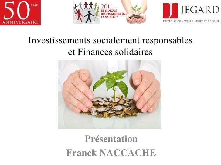 Investissements socialement responsables et Finances solidaires<br />Présentation <br />Franck NACCACHE<br />