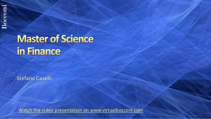 Master of Sciencein Finance<br />Stefano Caselli<br />Watch the video presentation on www.virtualbocconi.com<br />