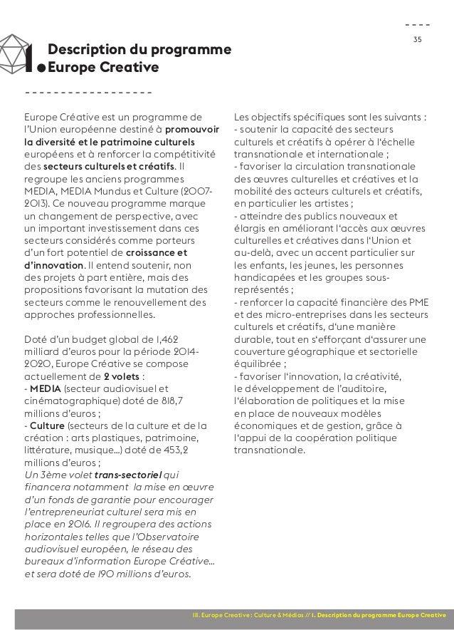 1. Description du programme  35 Europe Creative  Europe Créative est un programme de  l'Union européenne destiné à promouv...