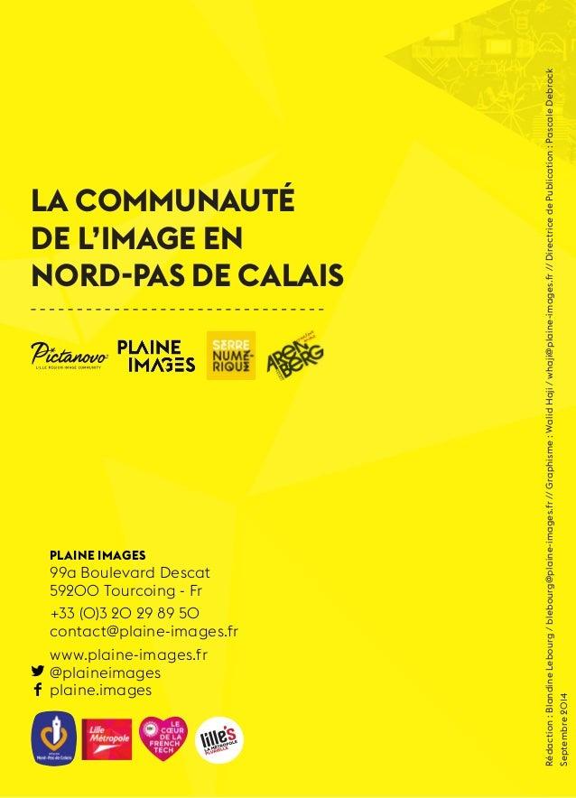 1  La Communauté  de l'Image en  Nord-Pas de Calais  Plaine Images  99a Boulevard Descat  59200 Tourcoing - Fr  +33 (0)3 2...