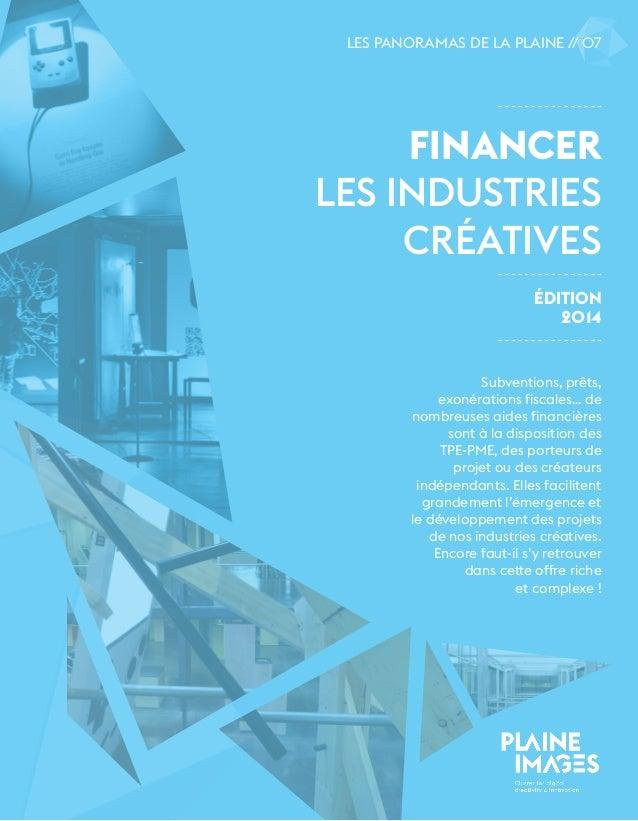 LES PANORAMAS DE LA PLAINE // 07  Financer  les industries  créatives  édition  2014  Subventions, prêts,  exonérations fi...