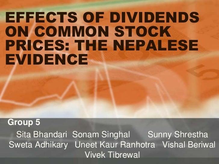 EFFECTS OF DIVIDENDSON COMMON STOCKPRICES: THE NEPALESEEVIDENCEGroup 5  Sita Bhandari Sonam Singhal    Sunny ShresthaSweta...