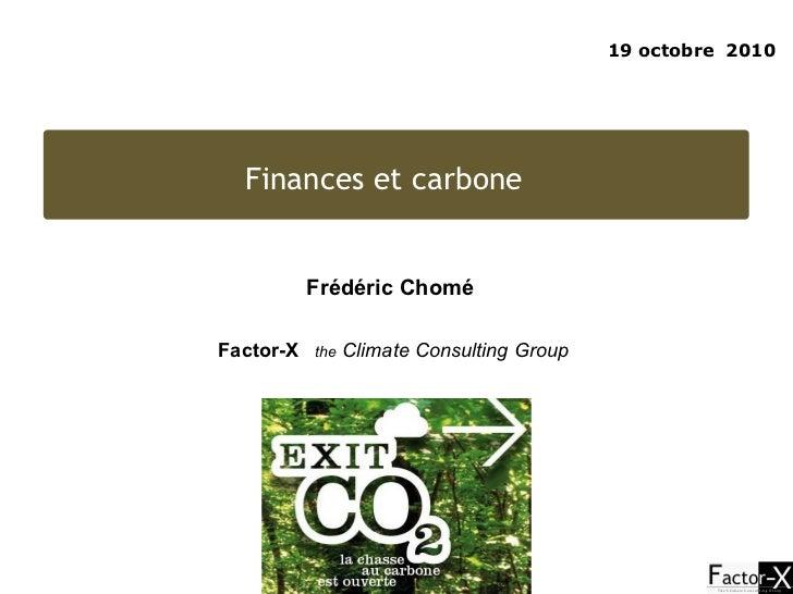 19 octobre  2010 Finances et carbone  Frédéric Chomé  Factor-X   the  Climate Consulting Group