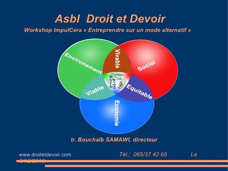 Asbl  Droit et Devoir www.droitetdevoir.com   Tél.:  065/37 42 68  Le 3/12/2010 Ir. Bouchaïb SAMAWI, directeur Workshop Im...