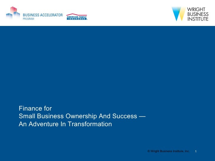 Finance for Small Business Ownership And Success — An Adventure In Transformation                                        ©...
