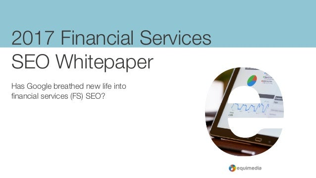 2017 Financial Services SEO Whitepaper Has Google breathed new life into financial services (FS) SEO?