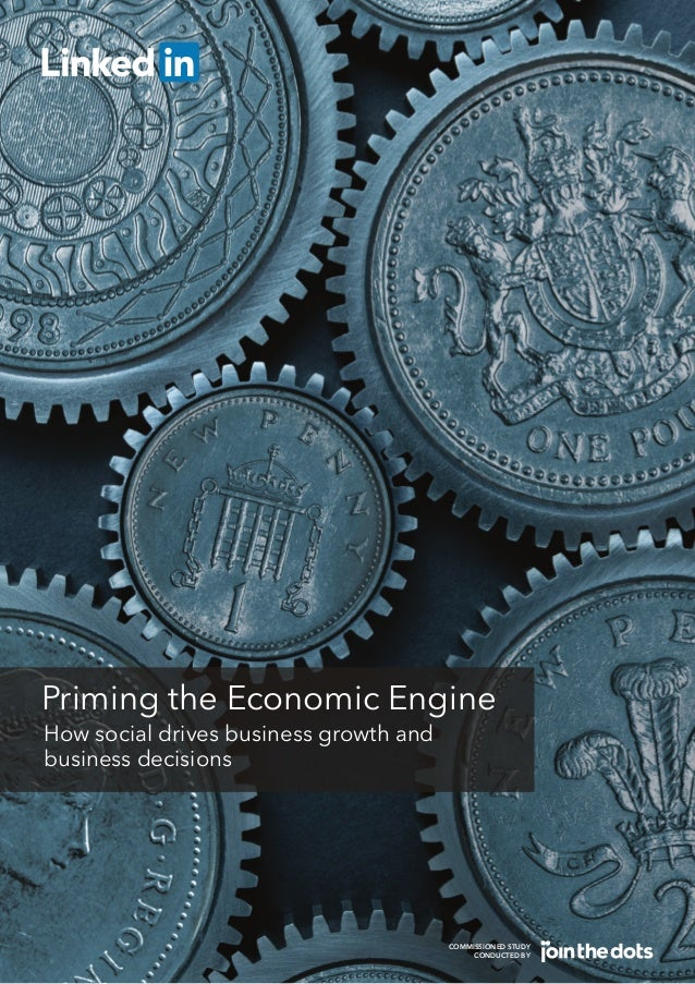 Priming the Economic Engine How social drives business growth and business decisions COMMISSIONED STUDY CONDUCTED BY
