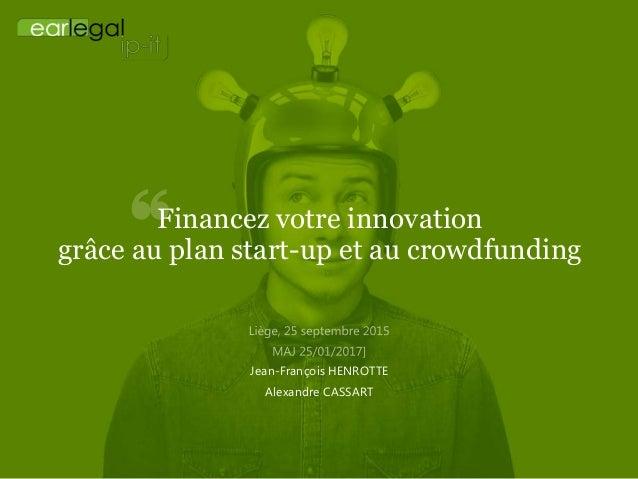 Financez votre innovation grâce au plan start-up et au crowdfunding Jean-François HENROTTE Alexandre CASSART