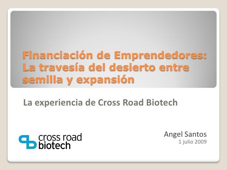Financiación de Emprendedores: La travesía del desierto entre semilla y expansión  La experiencia de Cross Road Biotech   ...