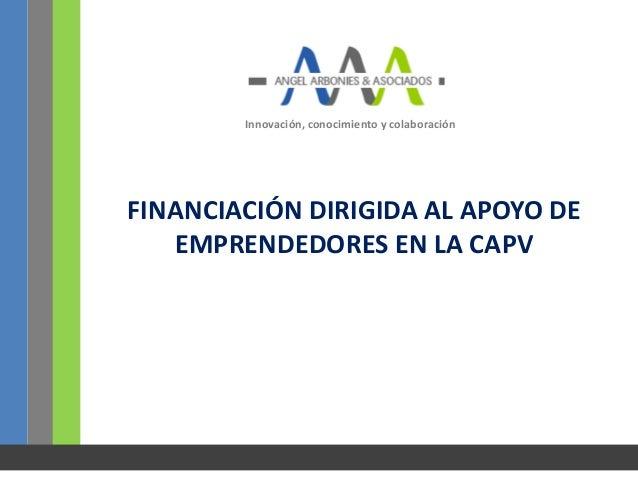 Innovación, conocimiento y colaboraciónFINANCIACIÓN DIRIGIDA AL APOYO DE   EMPRENDEDORES EN LA CAPV