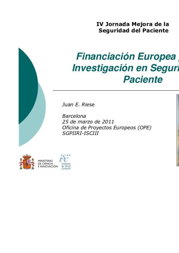 IV Jornada Mejora de la                 Seguridad del Paciente    Financiación Europea para la   Investigación en Segurida...