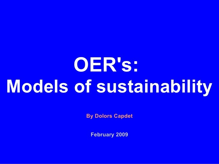 OER's:   Models of sustainability By Dolors Capdet February 2009