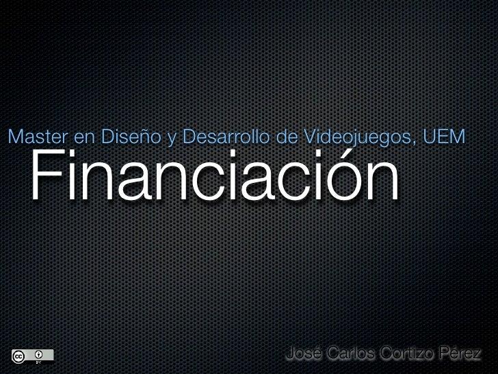 Master en Diseño y Desarrollo de Videojuegos, UEM    Financiación                               José Carlos Cortizo Pérez